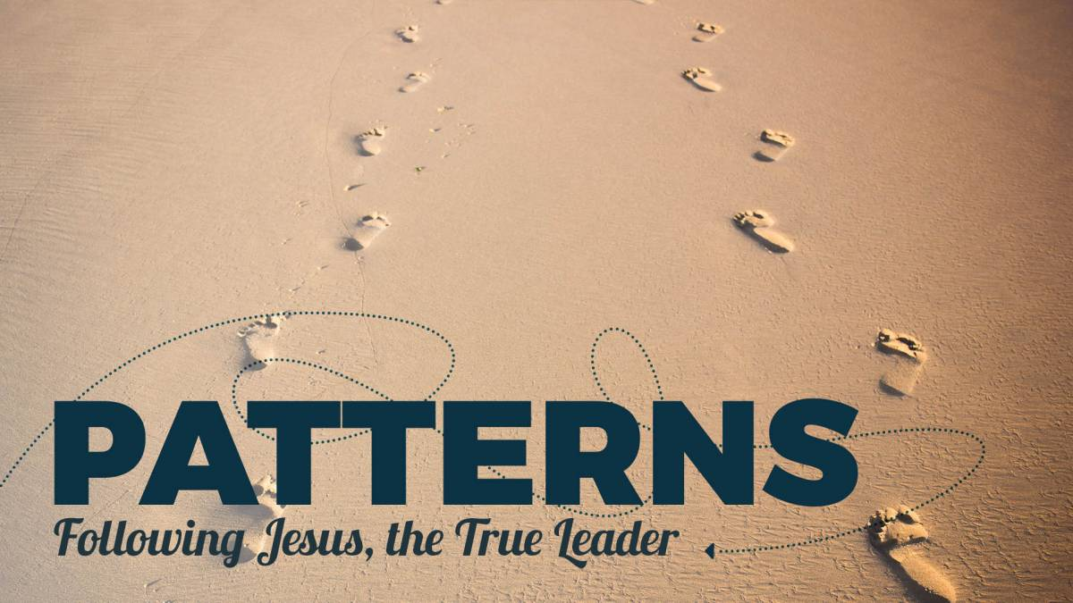PATTERNS: Following Jesus, the True Leader | Sermons & Media Series