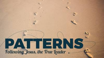 PATTERNS: Following Jesus, the True Leader