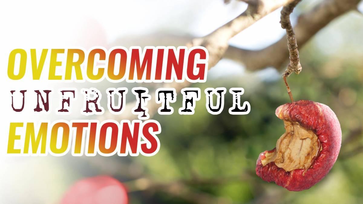 Overcoming Unfruitful Emotions