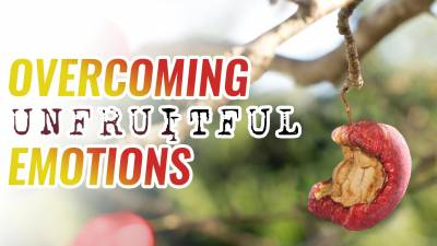 Overcoming Unfruitful Emotions